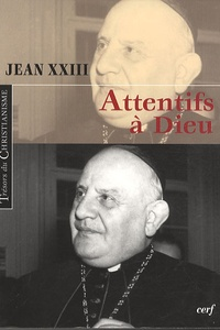 "Jean XXIII - Attentifs à Dieu - Extraits du ""Journal de l'âme""."