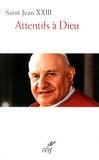 Jean XXIII - Attentifs à Dieu.