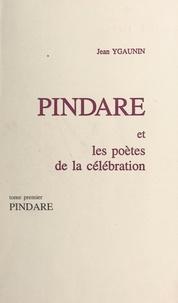 Jean Ygaunin - Pindare et les poètes de la célébration (1). Pindare.