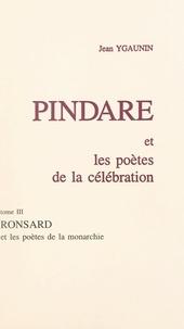 Jean Ygaunin - Pindare et les poètes de la célébration (3). Ronsard et les poètes de la monarchie.