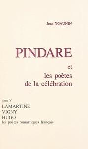 Jean Ygaunin - Pindare et les poètes de la célébration (5). Les poètes romantiques français après 1830.