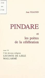 Jean Ygaunin - Pindare et les poètes de la célébration (6). L'art devenu religion : Leconte de Lisle, Mallarmé.