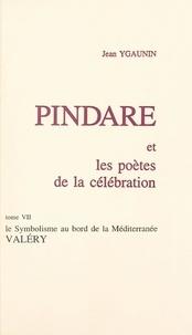 Jean Ygaunin - Pindare et les poètes de la célébration (7). Le symbolisme au bord de la Méditerranée, Valéry.