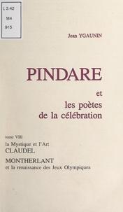 Jean Ygaunin - Pindare et les poètes de la célébration (8). La mystique et l'art, Claudel. Montherlant et la renaissance des Jeux olympiques.