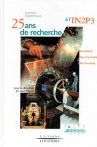 Jean Yoccoz et  Collectif - Physique subatomique - 25 ans de recherche à l'IN2P3, la science, les structures, les hommes.
