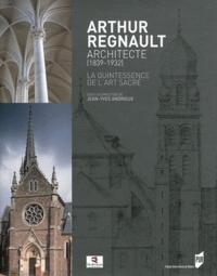 Jean-Yves Andrieux - Arthur Regnault, architecte (1839-1932) - La quintessence de l'art sacré.