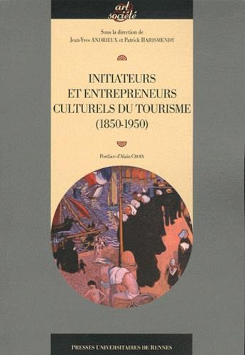 Jean-Yves Andrieux et Patrick Harismendy - Initiateurs et entrepreneurs culturels du tourisme (1850-1950).