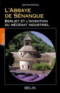 Jean-Yves Andrieux - L'Abbaye de Sénanque - Berliet et l'invention du mécénat industriel.