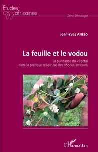 Jean-Yves Anézo - La feuille et le vodou - La puissance du végétal dans la pratique religieuse des vodous africains.
