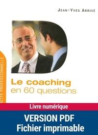 Jean-Yves Arrivé - Le coaching en 60 questions.