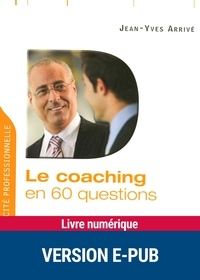 Jean-Yves Arrivé - QUESTIONS PEDAG  : Le coaching en 60 questions.