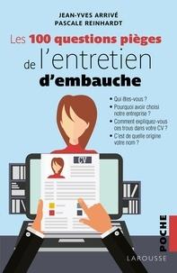 Jean-Yves Arrivé et Pascale Reinhardt - Les 100 questions piège de l'entretien d'embauche.