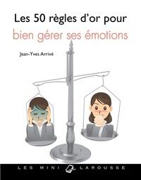 Jean-Yves Arrivé - Les 50 règles d'or pour bien gérer ses émotions.