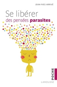Jean-Yves Arrivé - Se libérer des pensées parasites.