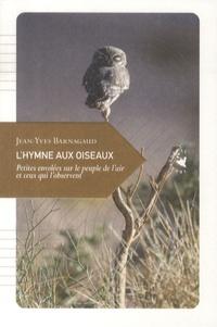 Jean-Yves Barnagaud - L'hymne aux oiseaux - Petites envolées sur le peuple de l'air et ceux qui l'observent.