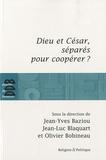 Jean-Yves Baziou et Jean-Luc Blaquart - Dieu et César, séparés pour coopérer ?.