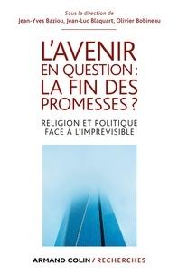 Jean-Yves Baziou et Jean-Luc Blaquart - L'avenir en question : la fin des promesses ? - Religion et politique face à l'imprévisible.