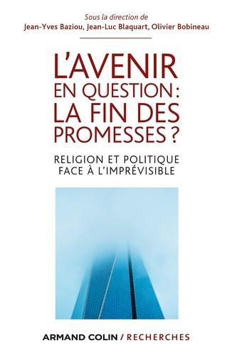 L'avenir en question : la fin des promesses ?. Religion et politique face à l'imprévisible