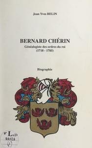 Jean-Yves Belin - Bernard Chérin, généalogiste des ordres du roi, 1718-1785 (1) - Biographie.