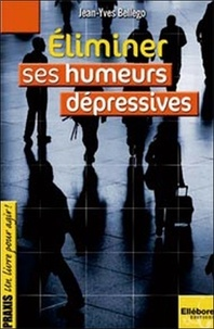 Jean-Yves Bellego - Eliminer ses humeurs dépressives.