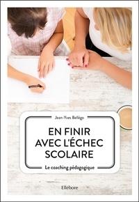 Jean-Yves Bellego - En finir avec l'échec scolaire - Le coaching pédagogique.
