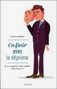 Jean-Yves Bellego - En finir avec la déprime - Et si on arrêtait de juste faire semblant d'être heureux ?.