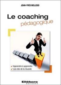 Jean-Yves Bellego - Le coaching pédagogique - Apprendre à apprendre les clés de la réussite.