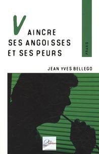Jean-Yves Bellego - Vaincre ses angoisses et ses peurs.