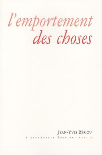 Jean-Yves Bériou - L'emportement des choses.