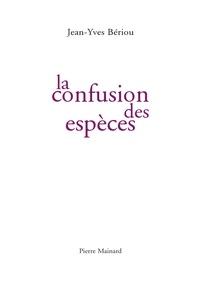 Jean-Yves Bériou - La confusion des espèces.