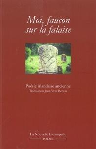 Jean-Yves Bériou - Moi, faucon sur la falaise - Poésie irlandaise ancienne (VIe-XIIe siècle).