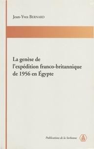 Jean-Yves Bernard - La genèse de l'expédition franco-britannique de 1956 en Egypte.