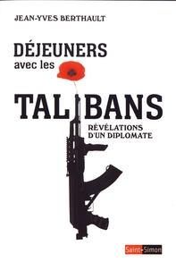 Jean-Yves Berthault - Déjeuners avec les talibans - Révélations d'un diplomate.