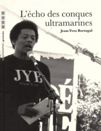 Jean-Yves Bertogal - L'écho des conques ultramarines.