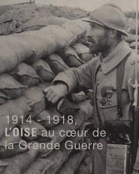 Jean-Yves Bonnard - 1914-1918, l'Oise au coeur de la Grande Guerre.