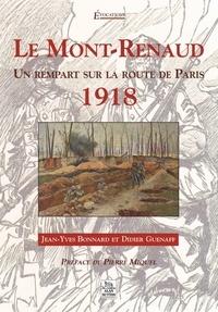 Jean-Yves Bonnard et Didier Guénaff - Le Mont-Renaud - Un rempart sur le route de Paris 1918.