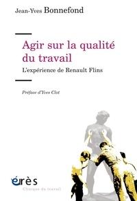 Jean-Yves Bonnefond - Agir sur la qualité du travail - L'expérience de Renault Flins.