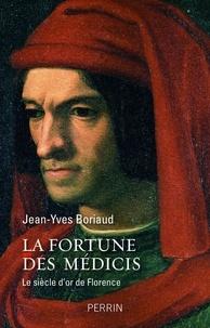 Jean-Yves Boriaud - La fortune des Médicis - Le siècle d'or de Florence.