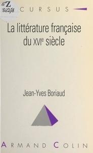 Jean-Yves Boriaud - La littérature française du XVIe siècle.
