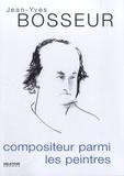 Jean-Yves Bosseur - Compositeur parmi les peintres.