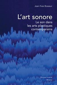 Jean-Yves Bosseur - L'art sonore - Le son dans les arts plastiques contemporains.