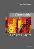 Jean-Yves Bosseur - L'esprit sériel, d'un art à l'autre.