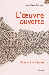 Jean-Yves Bosseur - L'oeuvre ouverte, d'un art à l'autre.