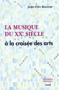 Jean-Yves Bosseur - La musique du XXe siècle à la croisée des arts.