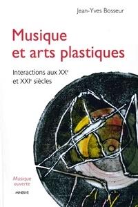 Jean-Yves Bosseur - Musique et arts plastiques - Interactions aux XXe et XXIe siècles.