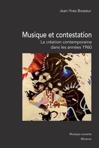 Jean-Yves Bosseur - Musique et contestation - La création musicale contemporaine dans les années 1960.
