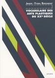 Jean-Yves Bosseur - Vocabulaire des Arts plastiques du XXe siècle.