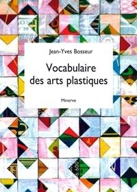 Jean-Yves Bosseur - Vocabulaire des arts plastiques.