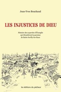 Jean-Yves Bouchaud - Les injustices de Dieu - Histoire des 9 paroles d'Evangile qui ébranlèrent la paroisse de Saint-Juvilly-les-Eaux.