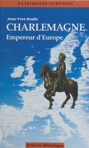 Jean-Yves Boulic - Charlemagne, empereur d'Europe.